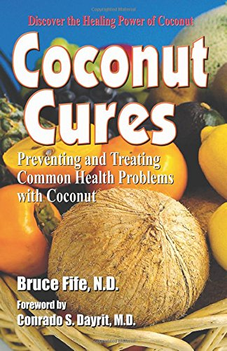 9780941599603: Coconut Cures: Preventing & Treating Common Health Problems with Coconut: Preventing and Treating Common Health Problems with Coconut