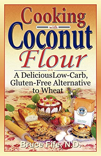 9780941599634: Cooking with Coconut Flour: A Delicious Low-Carb, Gluten-Free Alternative to Wheat