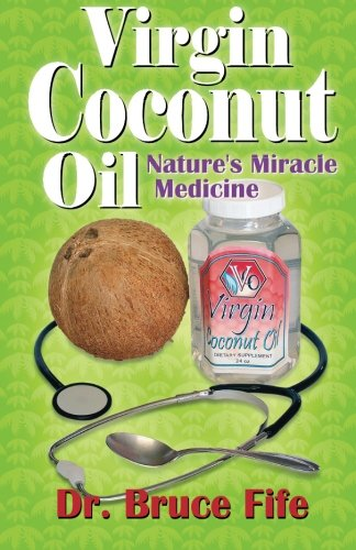 Virgin Coconut Oil: Nature's Miracle Medicine (Perfect Paperback) (0941599647) by Bruce Fife