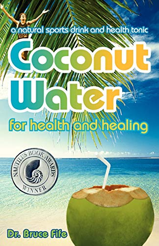 9780941599665: Coconut Water for Health and Healing: A Natural Sports Drink and Health Tonic