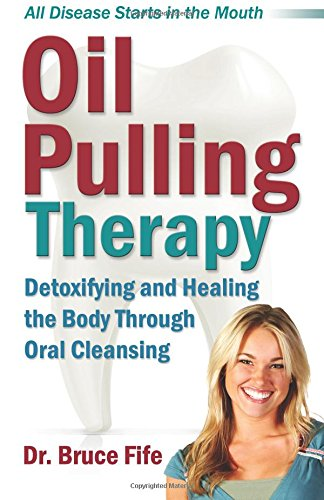 9780941599672: Oil Pulling Therapy: Detoxifying and Healing the Body Through Oral Cleansing