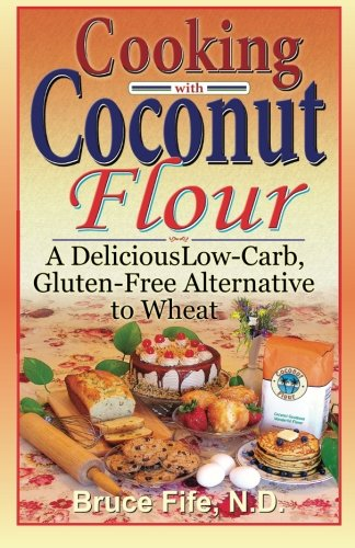 9780941599887: Cooking with Coconut Flour: A Delicious Low-Carb, Gluten-Free Alternative to Wheat