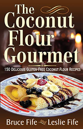 9780941599931: The Coconut Flour Gourmet: 150 Delicious Gluten-Free Coconut Flour Recipes