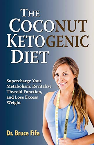 9780941599948: The Coconut Ketogenic Diet: Supercharge Your Metabolism, Revitalize Thyroid Function and Lose Excess Weight