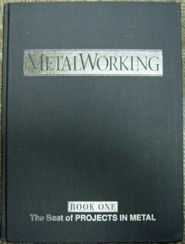 METALWORKING: The Best of PROJECTS IN METAL.: Rice, Joe D.