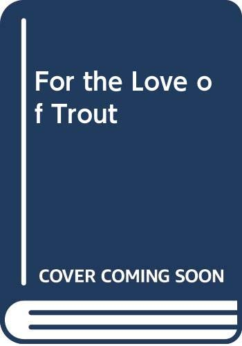 For the Love of Trout: Griffith,George A.