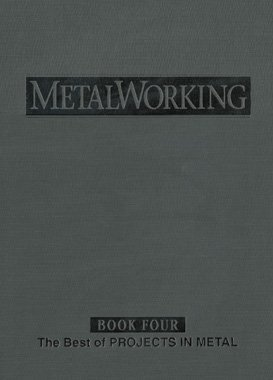 9780941653664: Metalworking Book 4: The Best Of Projects In Metal