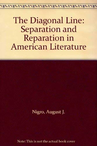 The Diagonal Line: Separation and Reparation in American Literature: Nigro, August J.