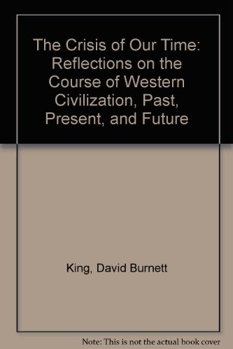 9780941664783: The Crisis of Our Time: Reflections on the Course of Western Civilization, Past, Present, and Future
