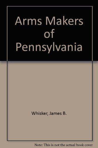 Arms Makers of Pennsylvania: Whisker, James B.,