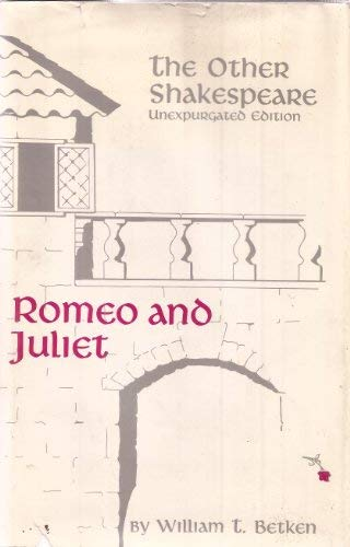 The Other Shakespeare: Unexpurgated Edition: Romeo and: Betken, William T.