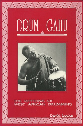 Drum Gahu!: A Systematic Method for an African Percussion Piece: David. Locke