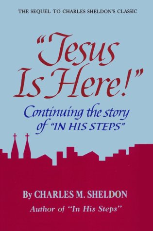 Jesus is Here: Continuing the Story of: Sheldon, Charles M.