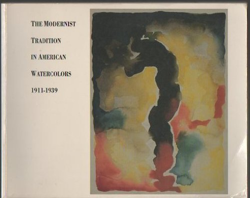 The Modernist Tradition in Watercolors: 1911-1939: Marilyn Kushner
