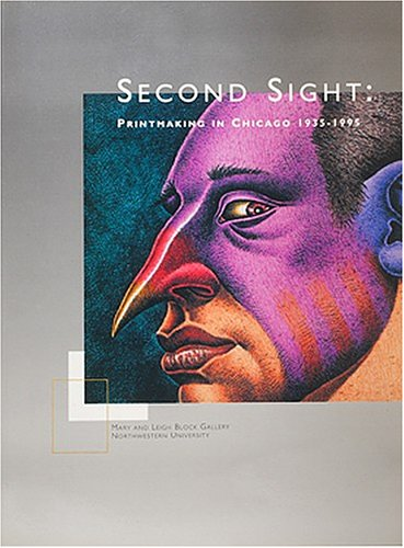 Second Sight: Printmaking in Chicago 1935-1995 (0941680177) by Yood, James