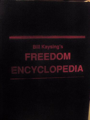 Bill Kaysing's Freedom Encyclopedia (Includes Special Double-Bonus For Bill Kaysing's Freedom Enc...