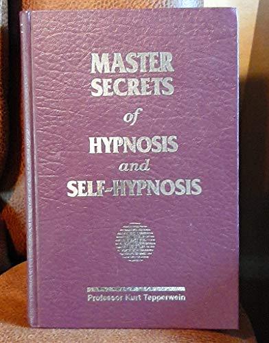 Master Secrets of Hypnosis and Self Hypnosis: Tepperwein, Kurt