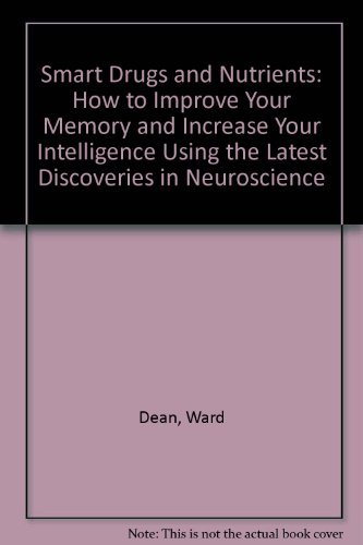 9780941683241: Smart Drugs and Nutrients: How to Improve Your Memory and Increase Your Intelligence Using the Latest Discoveries in Neuroscience