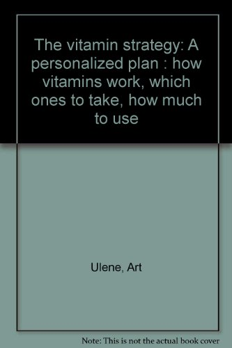The vitamin strategy: A personalized plan : how vitamins work, which ones to take, how much to use (9780941683371) by Ulene, Art