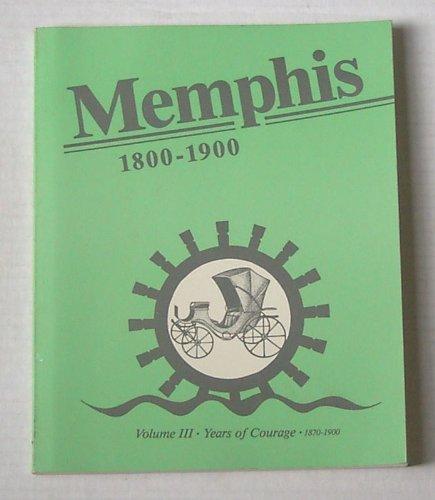 9780941684026: Memphis 1800-1900 Years of courage 1870-1900 (Volume III)