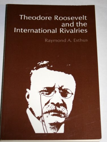 Theodore Roosevelt and the International Rivalries