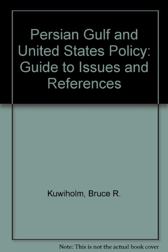 The Persian Gulf and United States Policy: A Guide to Issues and References.: Kuniholm, Bruce ...