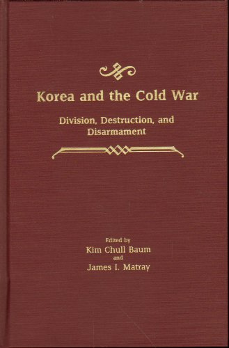 Korea and the Cold War: Division, Destruction, and Disarmament: Baum, Kim Chull and James I. Matray