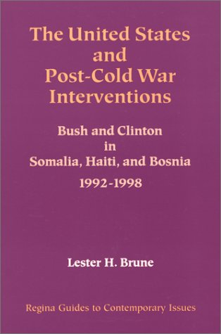 9780941690904: The United States and Post-Cold War Interventions: Bush and Clinton in Somalia, Haiti and Bosnia, 1992-1998 (Guides to Contemporary Issues, #11)