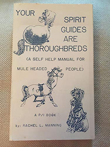 Your Spirit Guides Are Thoroughbreds: A Self Help Manual for Mule Headed People (9780941698146) by Manning, Rachel L.