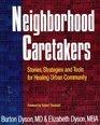 9780941705080: Neighborhood Caretakers: Stories, Strategies and Tools for Healing Urban Community