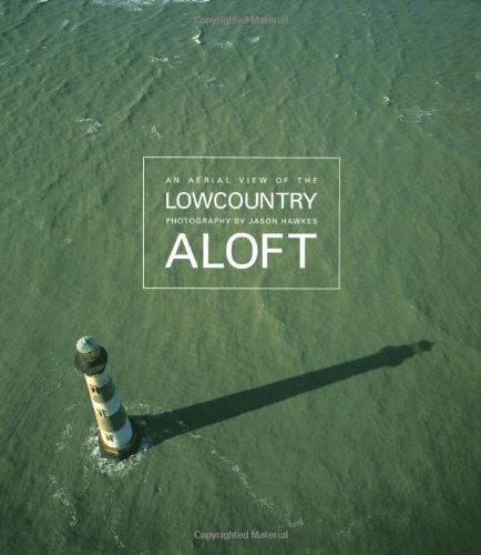 Lowcountry Aloft: An Aerial View: Hawkes, Jason [Photographer];