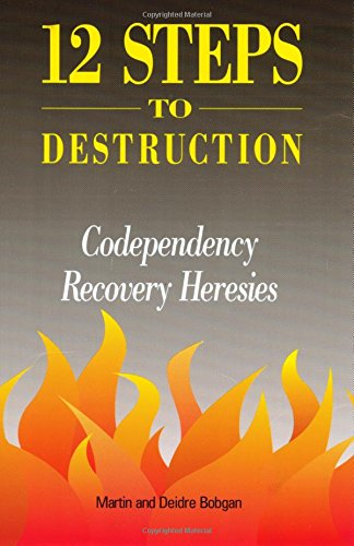 9780941717052: Twelve Steps to Destruction: Codependency/Recovery Heresies