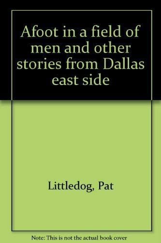 9780941720144: Afoot in a field of men and other stories from Dallas east side
