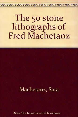 9780941728003: The 50 stone lithographs of Fred Machetanz