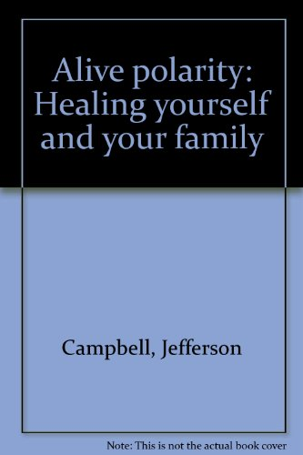 Alive polarity: healing yourself and your family: by Jefferson Campbell