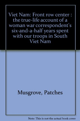 Viet Nam: Front Row Center the True-Life Account of a Woman War Correspondent's Six-And-A-Half Ye...
