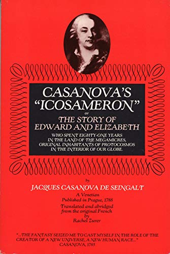 9780941752008: Casanova's Icosameron, Or, the Story of Edward and Elizabeth: Who Spent Eighty-One Years in the Land of the Megamicres, Original Inhabitants of Proto