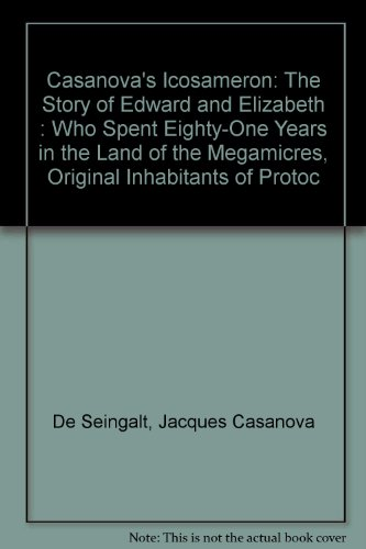 """9780941752022: Casanova's """"Icosameron"""": The Story of Edward and Elizabeth : Who Spent Eighty-One Years in the Land of the Megamicres, Original Inhabitants of Protoc"""