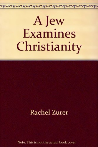 A Jew examines Christianity: Zurer, Rachel