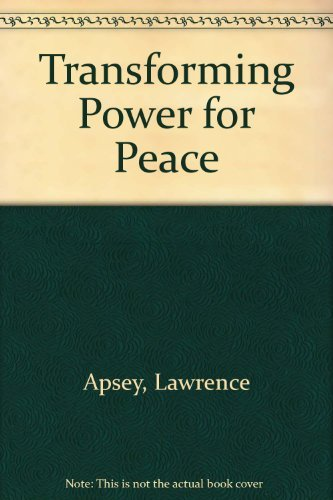 Transforming Power for Peace: Apsey, Lawrence S.;
