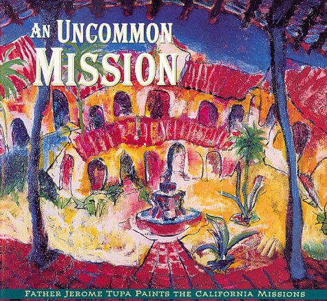 9780941807340: An Uncommon Mission: Father Jerome Tupa Paints The California Missions