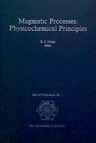 Magmatic Processes: Physicochemical Principles, a Volume in Honor of Hatten S. Yoder, Jr
