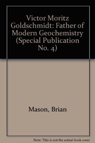Victor Moritz Goldschmidt: Father of Modern Geochemistry (Special Publication No. 4) (094180903X) by Brian Mason