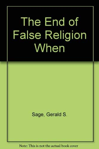 End of False Religion, The: Sage, Gerald S.