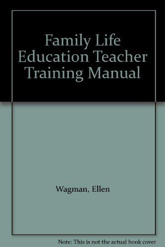 Family Life Education Teacher Training Manual: Wagman, Ellen;Cooper, Lynne;Todd, Kay R.