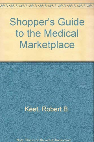 Shopper's Guide to the Medical Marketplace: Keet, Robert B.