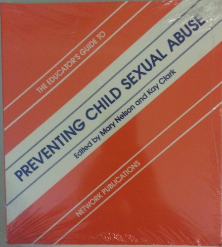 The Educator's Guide to Preventing Child Sexual Abuse: Nelson, Mary and Clark, Kay