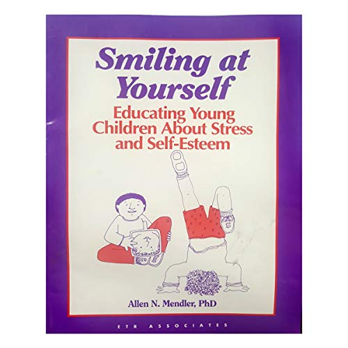 Smiling at Yourself: Educating Young Children About Stress and Self-Esteem: Mendler, Allen N.