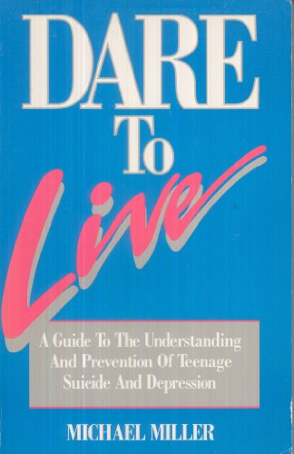Dare to Live: A Guide to the Understanding and Prevention of Teenage Suicide and Depression: Miller...