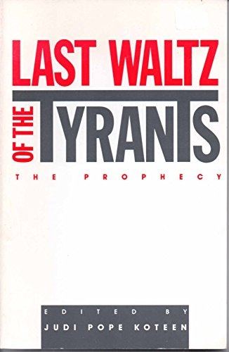 Last Waltz of the Tyrants: The Prophecy: Koteen, Judi Pope {Editor}